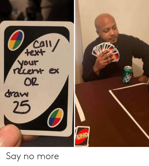Text: CAll/  text  your  recent ex  OR  draw  25  UNO Say no more
