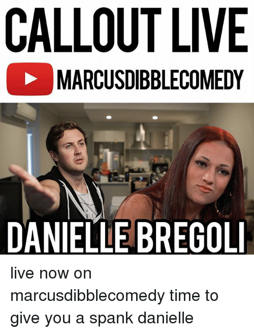 spanking: CALLOUT LIVE  MARCUSDIBBLECOMEDY  DANIELLE BREGOLI live now on marcusdibblecomedy time to give you a spank danielle