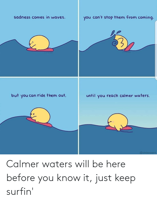 Just Keep: Calmer waters will be here before you know it, just keep surfin'