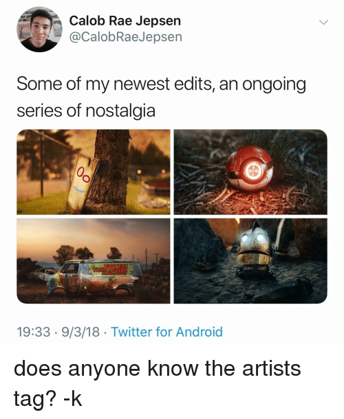 Android, Memes, and Nostalgia: Calob Rae Jepsern  @CalobRaeJepsern  Some of my newest edits, an ongoing  series of nostalgia  19:33 9/3/18 Twitter for Android does anyone know the artists tag? -k