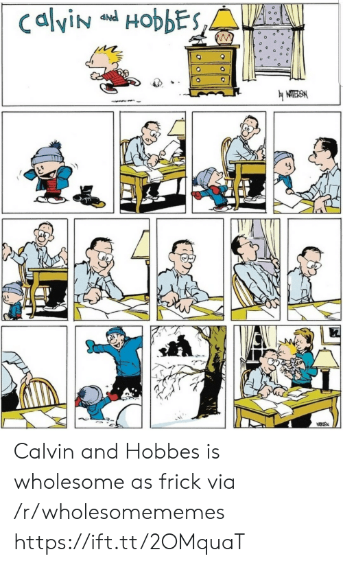 Frick, Wholesome, and Calvin and Hobbes: CalviN HobbEs,  yWATERSM  HATS Calvin and Hobbes is wholesome as frick via /r/wholesomememes https://ift.tt/2OMquaT