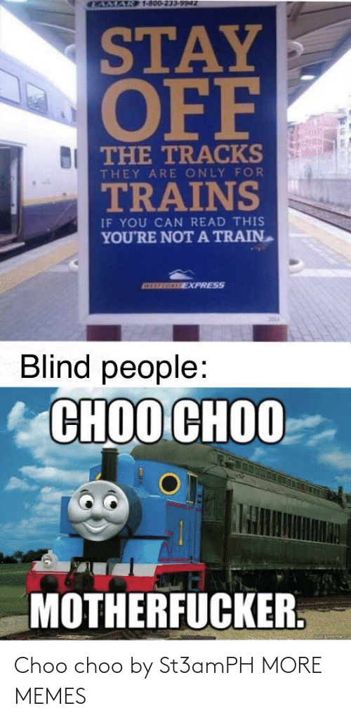 blind: CAMAR 1-800-233-9942  STAY  OFF  BI THE TRACKS  THEY ARE ONLY FOR  TRAINS  IF YOU CAN READ THIS  YOU'RE NOTA TRAIN  ATEREGALE EXPRESS  Blind people:  СНОО СНОО  MOTHERFUCKER. Choo choo by St3amPH MORE MEMES