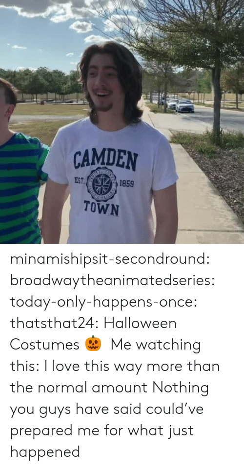 Gif, Halloween, and Love: CAMDEN  IT 1859  EST.  TOWN minamishipsit-secondround:  broadwaytheanimatedseries:  today-only-happens-once:  thatsthat24: Halloween Costumes 🎃 Me watching this:   I love this way more than the normal amount   Nothing you guys have said could've prepared me for what just happened