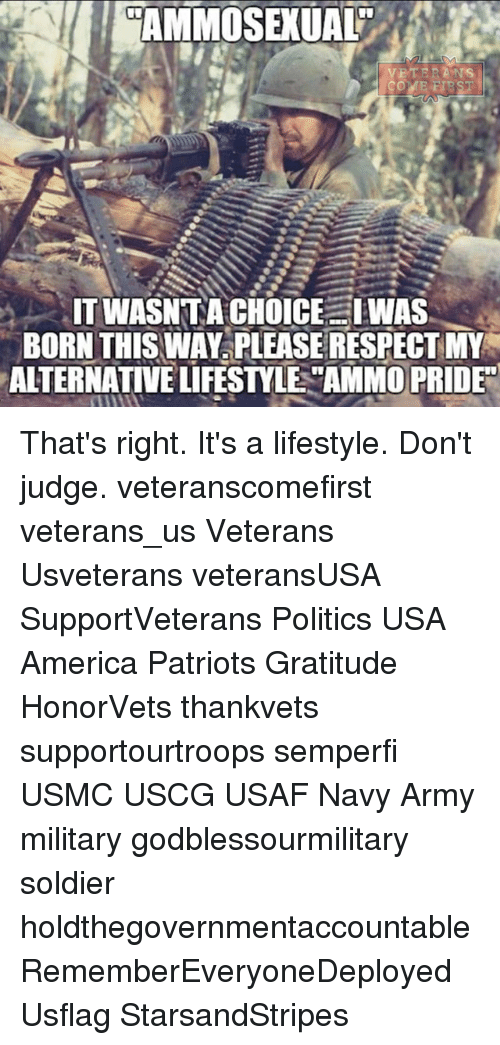 """born this way: CAMMOSEXUAL  TWASNTA CHOICE WAS  BORN THIS WAY PLEASE RESPECTMY  ALTERNATIVE LIFESTYLE AMMO PRIDE"""" That's right. It's a lifestyle. Don't judge. veteranscomefirst veterans_us Veterans Usveterans veteransUSA SupportVeterans Politics USA America Patriots Gratitude HonorVets thankvets supportourtroops semperfi USMC USCG USAF Navy Army military godblessourmilitary soldier holdthegovernmentaccountable RememberEveryoneDeployed Usflag StarsandStripes"""