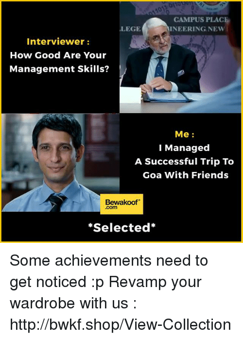 manageable: CAMPUS PLACE  INEERING NEW  LEGE  Interviewer  How Good Are Your  Management Skills?  Me  Managed  A Successful Trip To  Goa with Friends  Bewakoof  .com  Selected Some achievements need to get noticed :p    Revamp your wardrobe with us : http://bwkf.shop/View-Collection