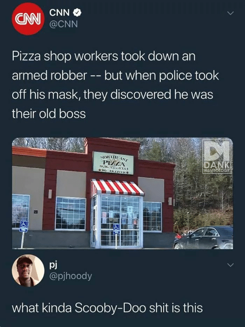cnn.com, Pizza, and Police: CAN  @CNN  Pizza shop workers took down an  armed robberbut when police took  off his mask, they discovered he was  their old boss  PHZA  ME  pj  @pjhoody  what kinda Scooby-Doo shit is this
