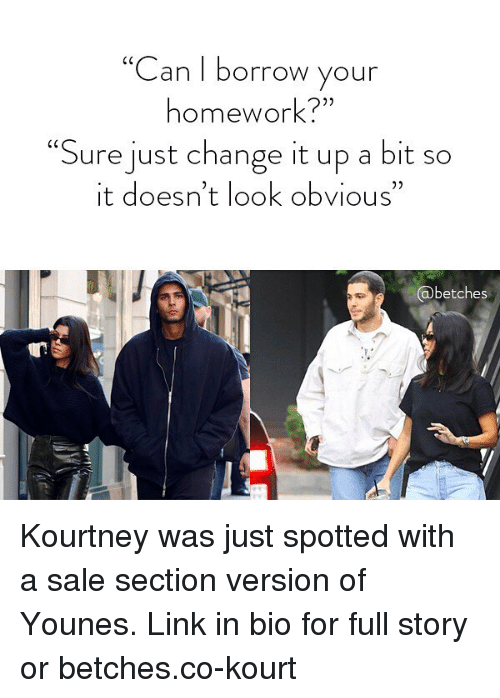 "Change It Up A Bit: ""Can I borrow your  homework?""  ""Sure just change it up a bit so  it doesn't look obvious""  @betches Kourtney was just spotted with a sale section version of Younes. Link in bio for full story or betches.co-kourt"