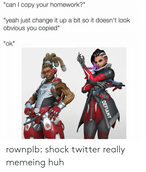 "Change It Up A Bit: ""can I copy your homework?""  ""yeah just change it up a bit so it doesn't look  obvious you copied""  ""ok"" rownplb:  shock twitter really memeing huh"