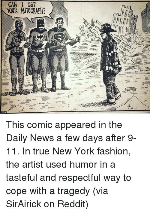 daily news: CAN I GET  YOUR AUTOGRAPH? This comic appeared in the Daily News a few days after 9-11. In true New York fashion, the artist used humor in a tasteful and respectful way to cope with a tragedy (via SirAirick on Reddit)