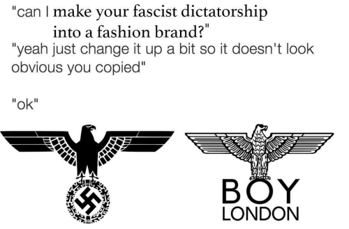 "Change It Up A Bit: ""can I make your fascist dictatorship  into a fashion brand?  ""yeah just change it up a bit so it doesn't look  obvious you copied""  ""ok""  BÖY  LONDON"