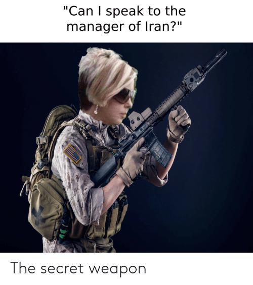 "the secret: ""Can I speak to the  manager of Iran?"" The secret weapon"