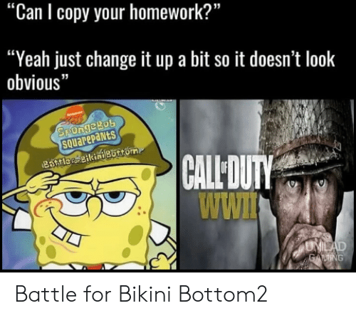 "Change It Up A Bit: ""Can l copy your homework?""  ""Yeah just change it up a bit so it doesn't look  obvious""  SPOngeBob  squarepaNtS  CALLDUTY  WWI Battle for Bikini Bottom2"