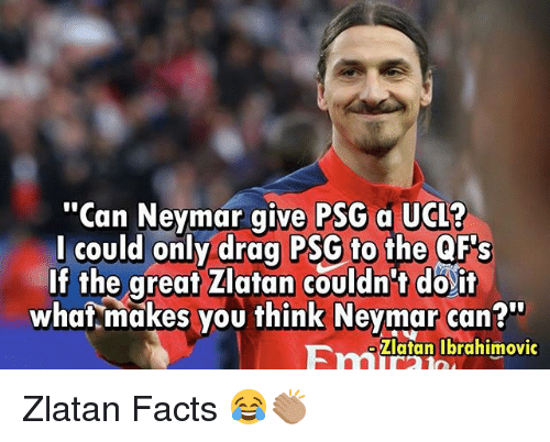 """Facts, Memes, and Neymar: """"Can Neymar give PSG a UCL?  l could only drag PSG to the QF's  If the great Zlatan couldn't do'it  what makes you think Neymar can?""""  Fatanlbrahimovic Zlatan Facts 😂👏🏽"""