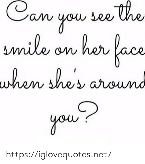 When She: Can see the  you  smile on her face  when she  res around  you? https://iglovequotes.net/