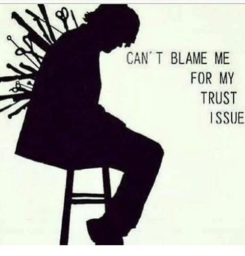 CAN T BLAME ME FOR MY TRUST ISSUE | Meme on esmemes com