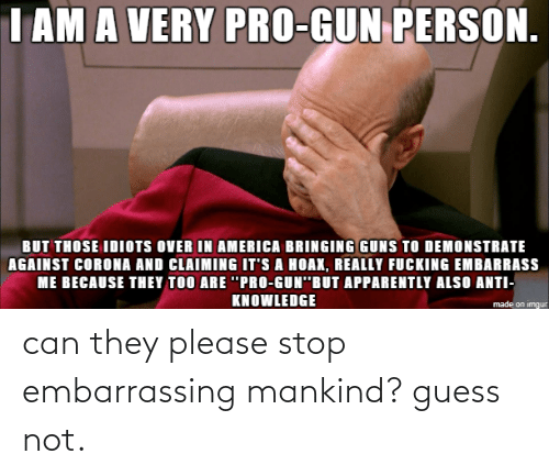 Guess: can they please stop embarrassing mankind? guess not.