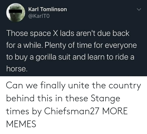 country: Can we finally unite the country behind this in these Stange times by Chiefsman27 MORE MEMES