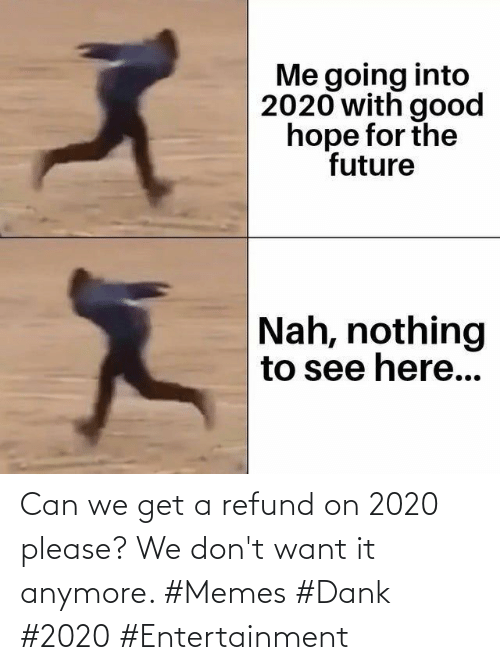 want: Can we get a refund on 2020 please? We don't want it anymore. #Memes #Dank #2020 #Entertainment
