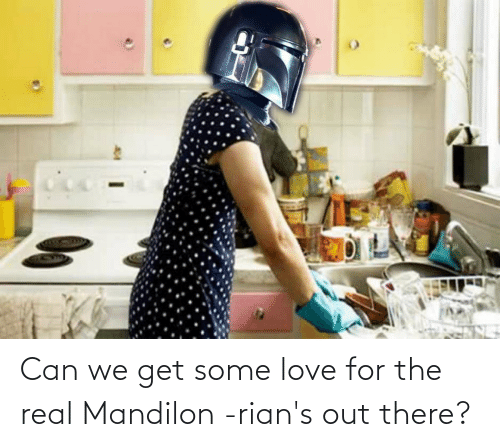 Love, The Real, and Espanol: Can we get some love for the real Mandilon -rian's out there?