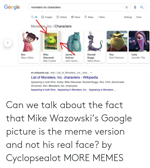 Dank, Google, and Meme: Can we talk about the fact that Mike Wazowski's Google picture is the meme version and not his real face? by Cyclopsealot MORE MEMES