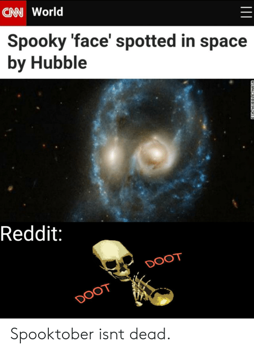 Spotted: CAN World  Spooky 'face' spotted in space  by Hubble  Reddit:  DOOT  DOOT  ESA HUBBLLE NASA Spooktober isnt dead.