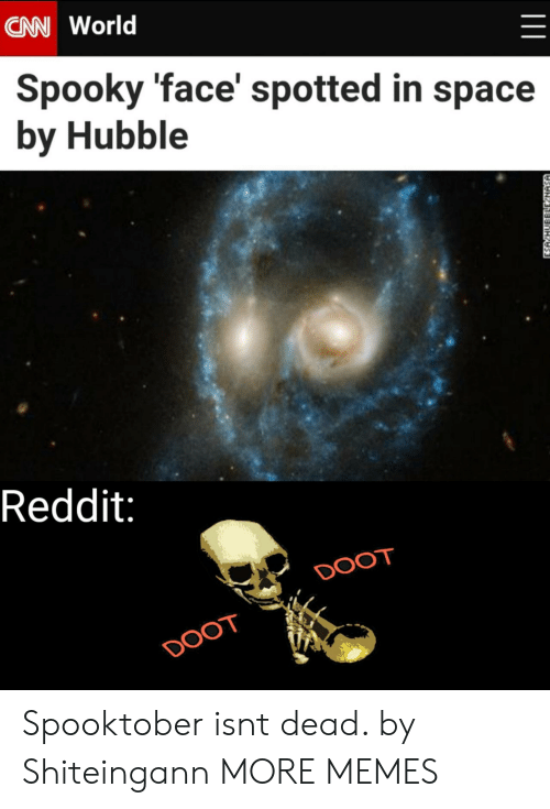 Spotted: CAN World  Spooky 'face' spotted in space  by Hubble  Reddit:  DOOT  DOOT  ESA HUBBLLE NASA Spooktober isnt dead. by Shiteingann MORE MEMES