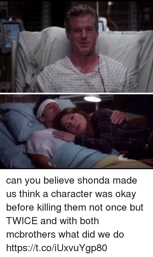Memes, Okay, and 🤖: can you believe shonda made us think a character was okay before killing them not once but TWICE and with both mcbrothers what did we do https://t.co/iUxvuYgp80