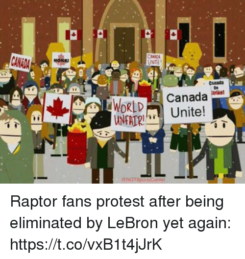 Protest, Sports, and Canada: Canada ne!  Unite!  NFAT Raptor fans protest after being eliminated by LeBron yet again: https://t.co/vxB1t4jJrK