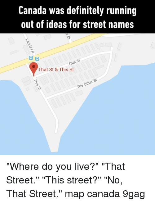 "9gag, Definitely, and Memes: Canada was definitely running  out of ideas for street names  曰旧  That St  That St & This St  Other  The ""Where do you live?""⠀ ""That Street.""⠀ ""This street?""⠀ ""No, That Street.""⠀ map canada 9gag"