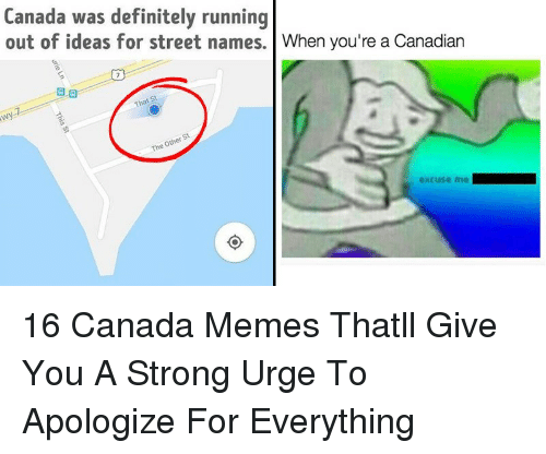 Canada Memes: Canada was definitely running  out of ideas for street names. When you're a Canadian  excuse me 16 Canada Memes Thatll Give You A Strong Urge To Apologize For Everything