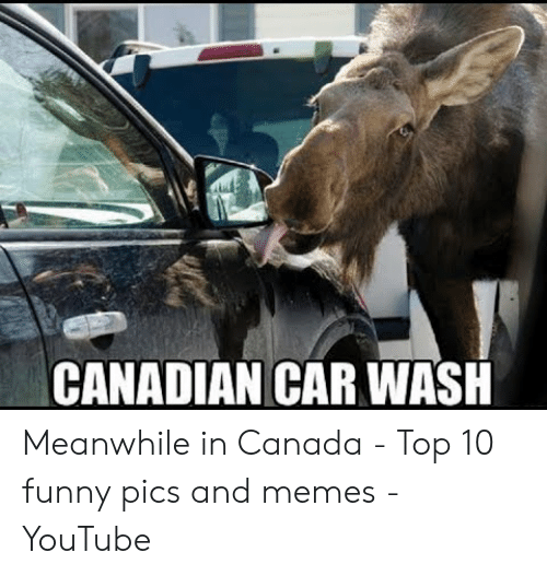 Canada Memes: CANADIAN CAR WASH Meanwhile in Canada - Top 10 funny pics and memes - YouTube