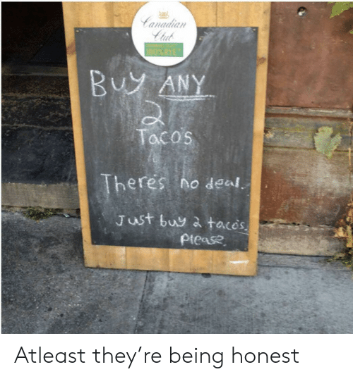 tacos: Canadian  Clut  100% RYE  Buy ANY  Tacos  Theres no deal  Just buy a taces  ptease Atleast they're being honest