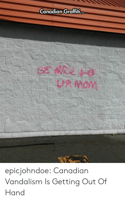 out-of-hand: Canadian Graffiti.  UR Mam epicjohndoe:  Canadian Vandalism Is Getting Out Of Hand
