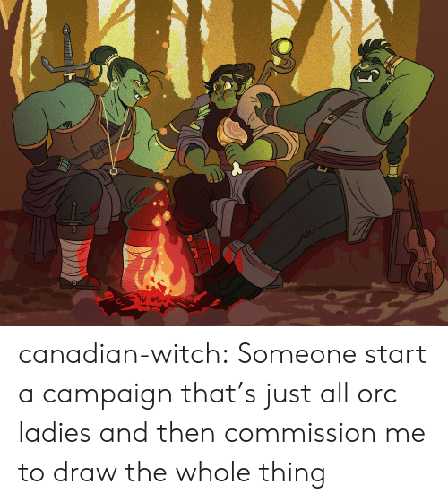 Tumblr, Blog, and Canadian: canadian-witch:  Someone start a campaign that's just all orc ladies and then commission me to draw the whole thing