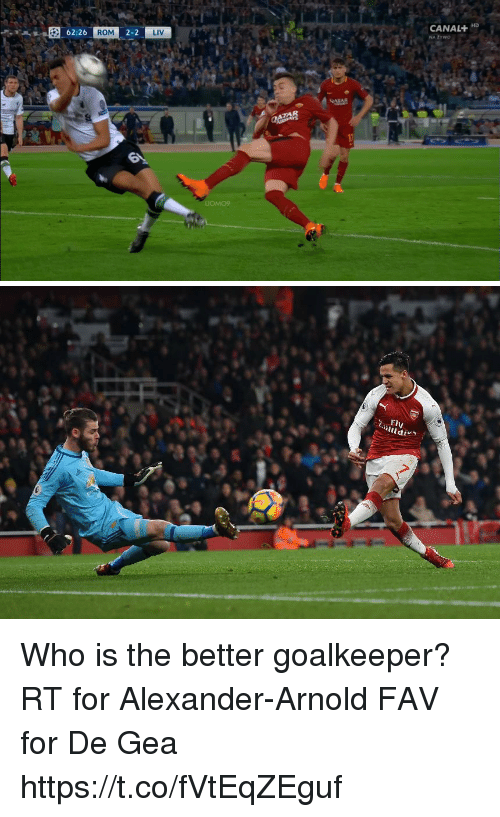 Memes, 🤖, and Who: CANAL+ HD  ROM  2-2  LIV  LIOMO9 Who is the better goalkeeper?  RT for Alexander-Arnold  FAV for De Gea https://t.co/fVtEqZEguf