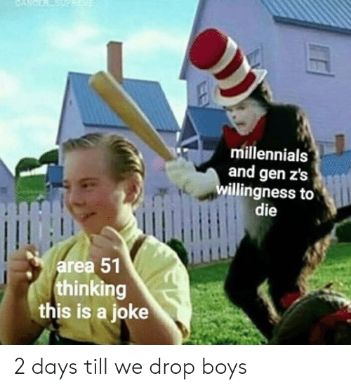 Millennials, Boys, and Area 51: CANDERSHE  millennials  and gen z's  willingness to  die  area 51  thinking  this is a joke 2 days till we drop boys