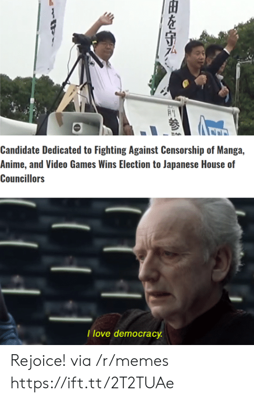 Anime, Love, and Memes: Candidate Dedicated to Fighting Against Censorship of Manga,  Anime, and Video Games Wins Election to Japanese House of  Councillors  T love democracy  由を守み、 Rejoice! via /r/memes https://ift.tt/2T2TUAe