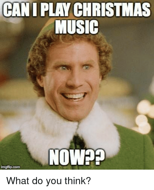 Imgflip Com: CANI PLAY CHRISTMAS  MUSIC  NOW??  imgflip.com  What do you think?