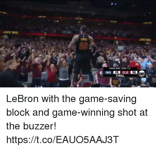 buzzer: CANS WIR  ENVS  23  CAVALIERS LEAD 3-2  95  FINAL  IND  CLE  98 LeBron with the game-saving block and game-winning shot at the buzzer! https://t.co/EAUO5AAJ3T