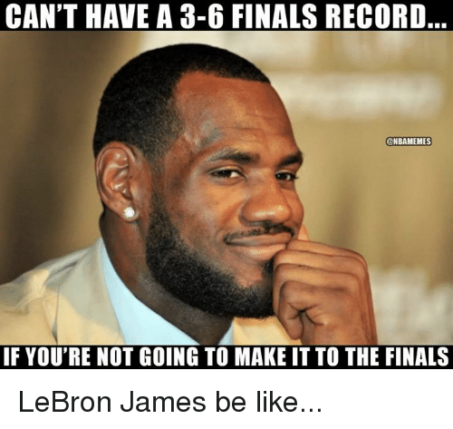 Be Like, Finals, and LeBron James: CAN'T HAVE A 3-6 FINALS RECORD  ONBAMEMES  IF YOU'RE NOT GOING TO MAKE IT TO THE FINALS LeBron James be like...