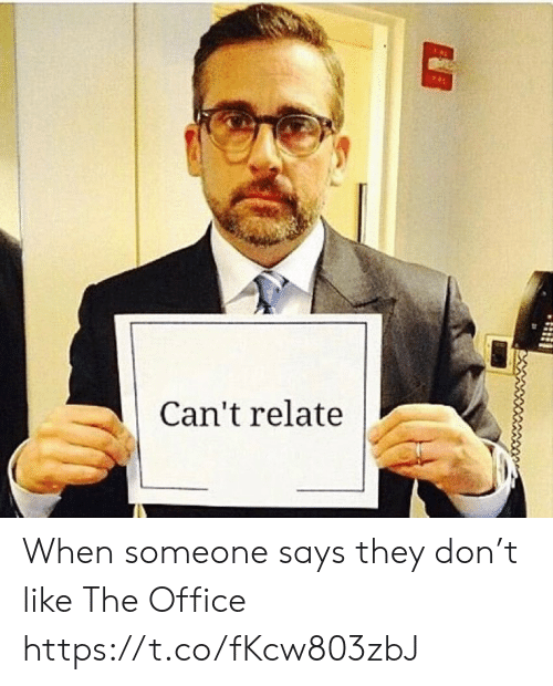 Someone Says: Can't relate When someone says they don't like The Office https://t.co/fKcw803zbJ