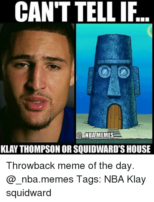 Klay Thompson, Meme, and Memes: CAN'T TELLIF  @NBA!MEMES  KLAY THOMPSON OR SQUIDWARD'S HOUSE Throwback meme of the day. @_nba.memes Tags: NBA Klay squidward