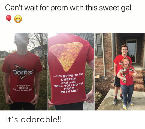 Adorable, Ask, and Doritos: Can't wait for prom with this sweet gal  DO  Doritos  ..I'm going to be  CHEESY  and ask:  WILL YOU GO TO  PROM  WITH ME?  I know I'm  NACHO  typical Dorito  bu It's adorable!!