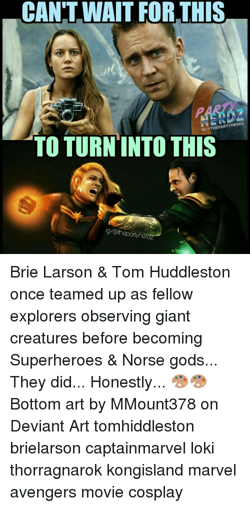 Observative: CAN'T WAIT FORTHIS  IGI THePARTYneRDZ  TO TURN INTO THIS  thepartyne Brie Larson & Tom Huddleston once teamed up as fellow explorers observing giant creatures before becoming Superheroes & Norse gods... They did... Honestly... 🎨🎨 Bottom art by MMount378 on Deviant Art tomhiddleston brielarson captainmarvel loki thorragnarok kongisland marvel avengers movie cosplay