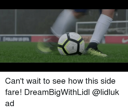 Memes, 🤖, and How: Can't wait to see how this side fare! DreamBigWithLidl @lidluk ad