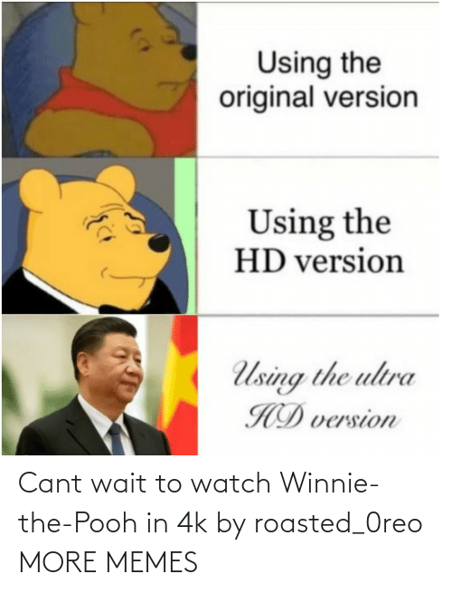 pooh: Cant wait to watch Winnie-the-Pooh in 4k by roasted_0reo MORE MEMES
