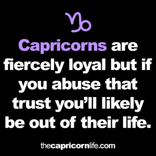 Life, Com, and You: Capricorns are  fiercely loyal but if  you abuse that  trust you'll likely  be out of their life.  thecapricornlife.com