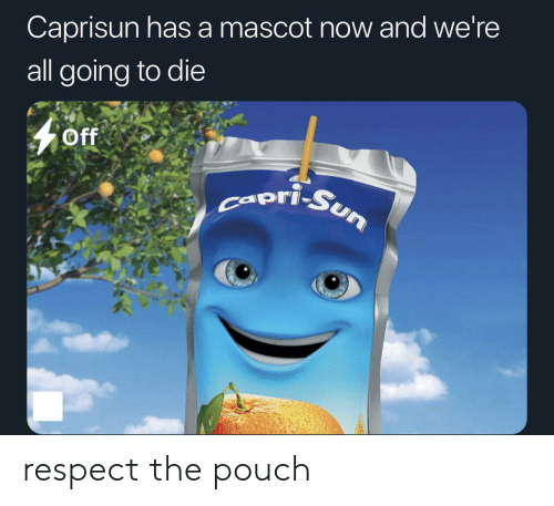 going-to-die: Caprisun hasa mascot now and we're  all going to die  Off  ori-Sun respect the pouch