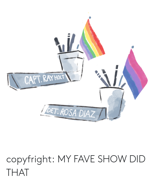 Capt: CAPT.RAY HOLT  DET ROSA DIAZ copyfright: MY FAVE SHOW DID THAT