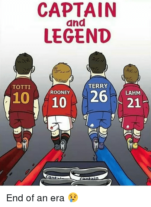 Memes, 🤖, and Legend: CAPTAIN  LEGEND  and  TOTTI  TERRY  ROONEY  10  LAHM  1026  21 End of an era 😢